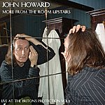John Howard More From The Room Upstairs (Live At The Briton's Protection)