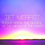 Tift Merritt Please Break The Silence Of The Middle Of The Night (5-Track Maxi-Single)