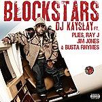 DJ Kayslay Blockstars (Feat. Plies, Ray J, Jim Jones, Busta Rhymes)