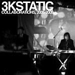 3kStatic Collaborations, 2006-2009