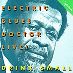 Drink Small Electric Blues Doctor Live!