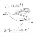 Vic Chesnutt Skitter On Take-Off