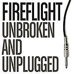 Fireflight Unbroken And Unplugged (Acoustic Version)