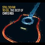 Chris Rea Still So Far To Go: The Best Of Chris Rea (2009 Remaster)