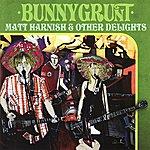 Bunnygrunt Matt Harnish & Other Delights