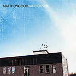 Matthew Good Vancouver (International Version)