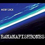 Bananafishbones Moby Dick (Single)