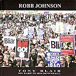 Robb Johnson Tony Blair: My Part In His Downfall
