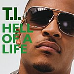 T.I. Hell Of A Life (Single)(Edited)