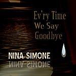 Nina Simone Ev'ry Time We Say Goodbye