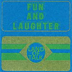 Land Of Talk Fun And Laughter