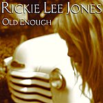 Rickie Lee Jones Old Enough (Single)