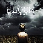 Bloom All That Is