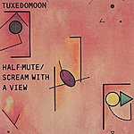 Tuxedomoon Half Mute/Scream With A View