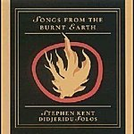 Stephen Kent Songs From The Burnt Earth