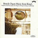 Stephen Cleobury British Organ Music From King's / Organ Of King's College, Cambridge
