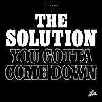 The Solution You Gotta Come Down