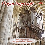 Paul Morgan Organ Imperial / The Organ Of Exeter Cathedral