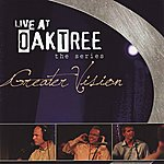 Greater Vision Live At Oaktree - The Series