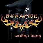 Bonafide Somethings Drippin