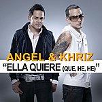 Angel Y Khriz Ella Quiere (Que, He, He)(Single)
