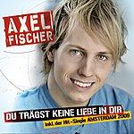 Axel Fischer Du Trägst Keine Liebe In Dir (2-Track Single)