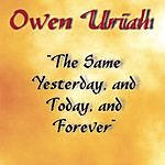 Owen Uriah The Same Yesterday, Today And Forever
