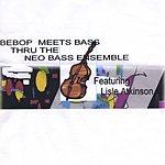 Lisle Atkinson Be Bop Meets Bass Thru The Neo Bass Ensemble Featuring Lisle Atkinson