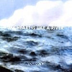Quincy My Heart Is Like A River