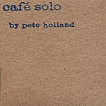 Pete Holland Cafe Solo