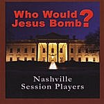 Nashville Session Players Who Would Jesus Bomb?