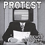 Protest The Truth Enslaves Us