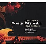 Monster Mike Welch Cryin' Hey!