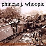 Phineas J Whoopie Down The Rails
