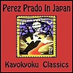 Pérez Prado Perez Prado In Japan - Kayokyoku Classics