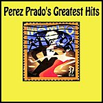 Pérez Prado Perez Prado's Greatest Hits