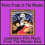 Pérez Prado Perez Prado In The Movies (Legendary Film Music From The Mambo King)