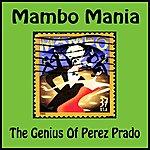 Pérez Prado Mambo Mania - The Genius Of Perez Prado