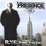 Presence R.y.e. (Ready Your Ears)