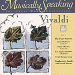 Los Angeles Chamber Orchestra The Four Seasons Vivaldi, Opus VIII, Nos. 1,2,3,4, Musically Speaking