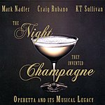 Mark Nadler The Night They Invented Champagne: Operetta And Its Musical Legacy