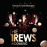 The Trews Acoustic: Friends & Total Strangers