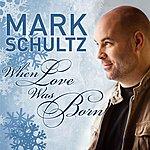 Mark Schultz When Love Was Born (Single)