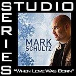 Mark Schultz When Love Was Born (Studio Series Performance Track)