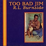 R.L. Burnside Too Bad Jim