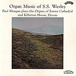 Paul Morgan Organ Music Of S.s. Wesley / Organs Of Exeter Cathedral & Killerton House