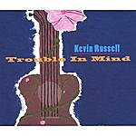 Kevin Russell Trouble In Mind