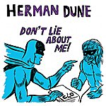 Herman Dune Don't Lie About Me!
