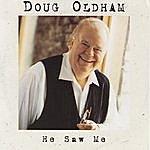 Doug Oldham He Saw Me
