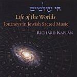 Richard Kaplan Life Of The Worlds: Journeys In Jewish Sacred Music